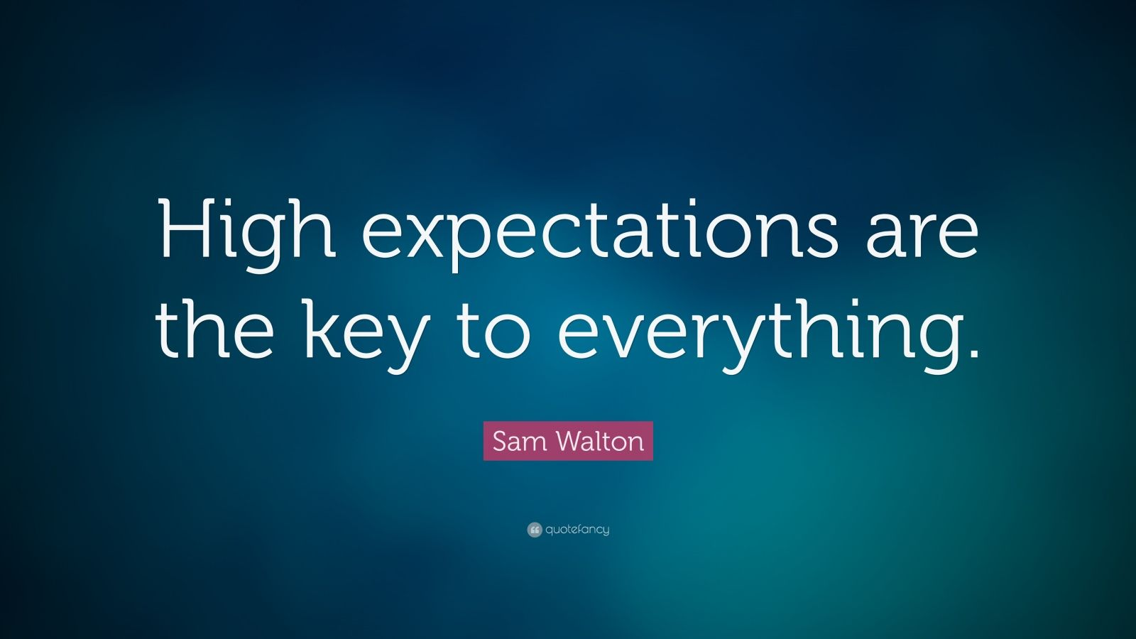 Expectations Quote Wallpapers Sam Walton Quote High Expectations Are The Key To