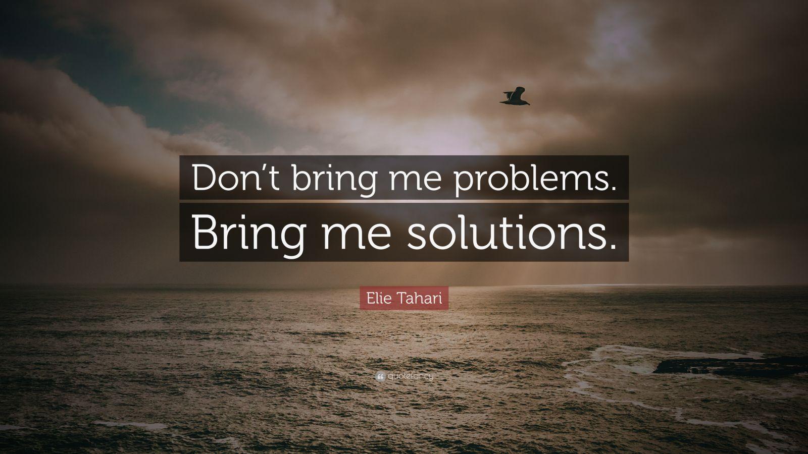 Wallpaper Motivational Quotes 42 Elie Tahari Quote Don T Bring Me Problems Bring Me