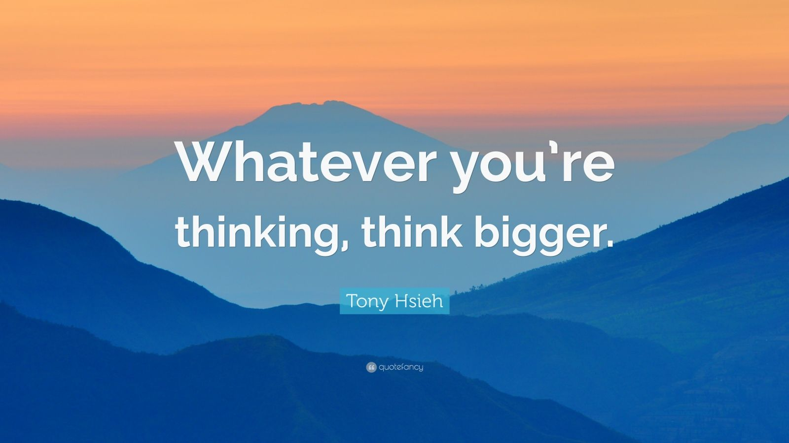 Desktop Wallpaper Motivational Quotes Tony Hsieh Quote Whatever You Re Thinking Think Bigger
