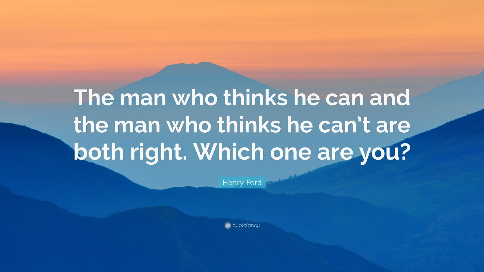 Inspirational Quotes About Life Wallpaper Henry Ford Quote The Man Who Thinks He Can And The Man
