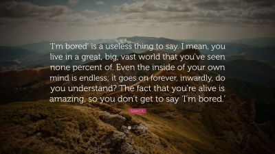 """Louis C.K. Quote: """"'I'm bored' is a useless thing to say. I mean, you live in a great, big, vast ..."""