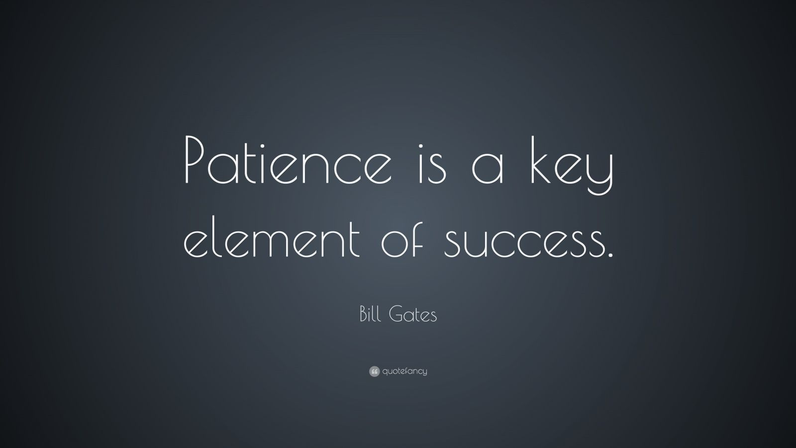 Bill Gates Quotes On Success Wallpaper Bill Gates Quote Patience Is A Key Element Of Success