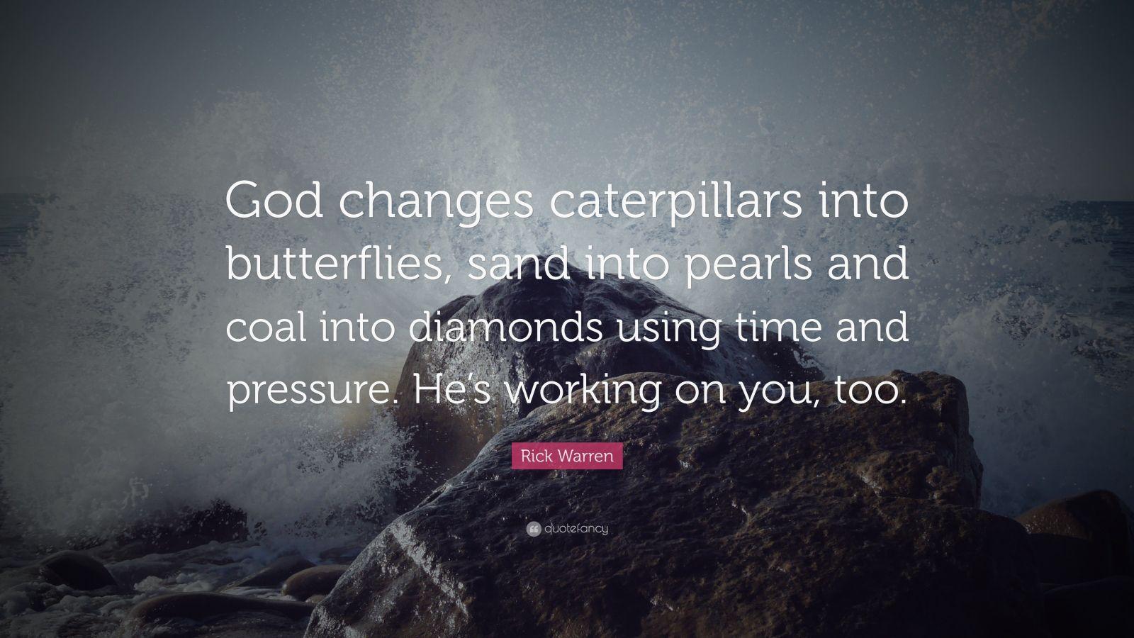 Nick Vujicic Quotes Wallpaper Rick Warren Quote God Changes Caterpillars Into