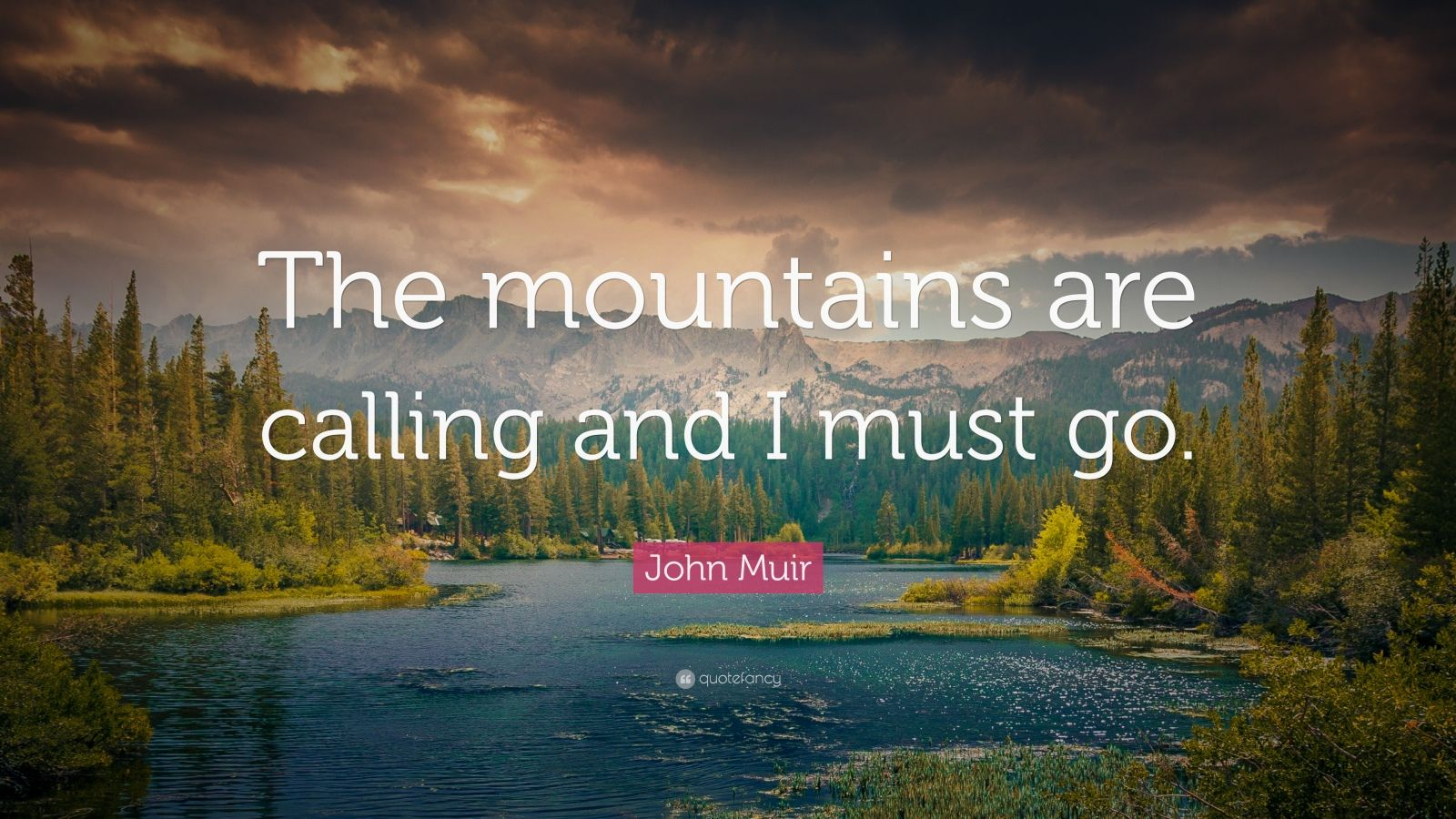 I Love Myself Quotes Wallpapers John Muir Quote The Mountains Are Calling And I Must Go