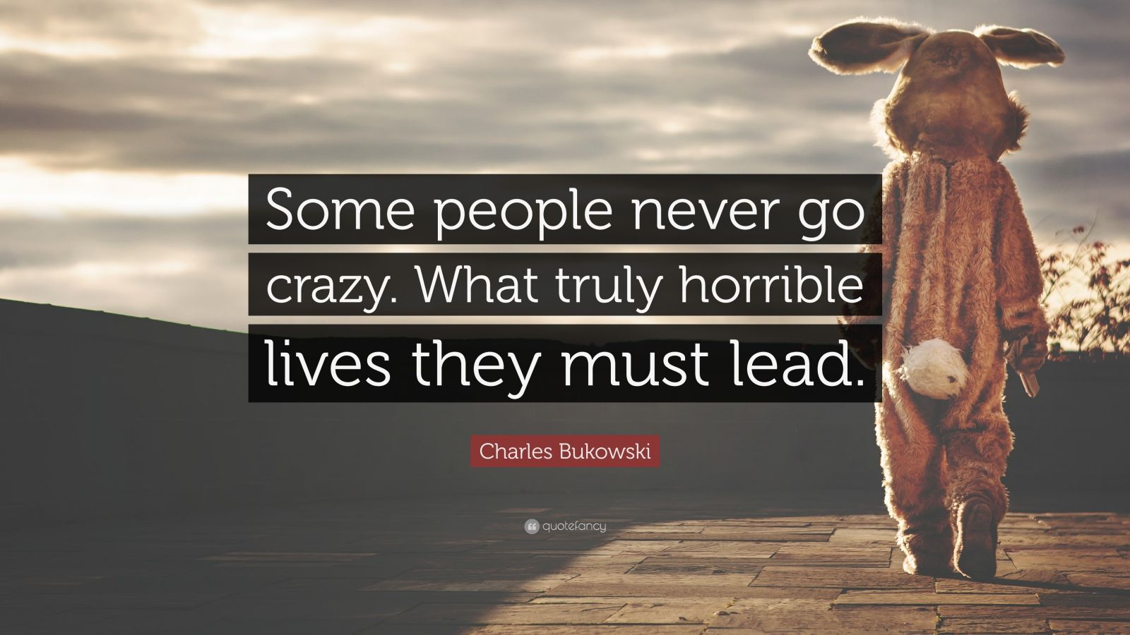 Psychology Wallpaper Quotes Charles Bukowski Quote Some People Never Go Crazy What
