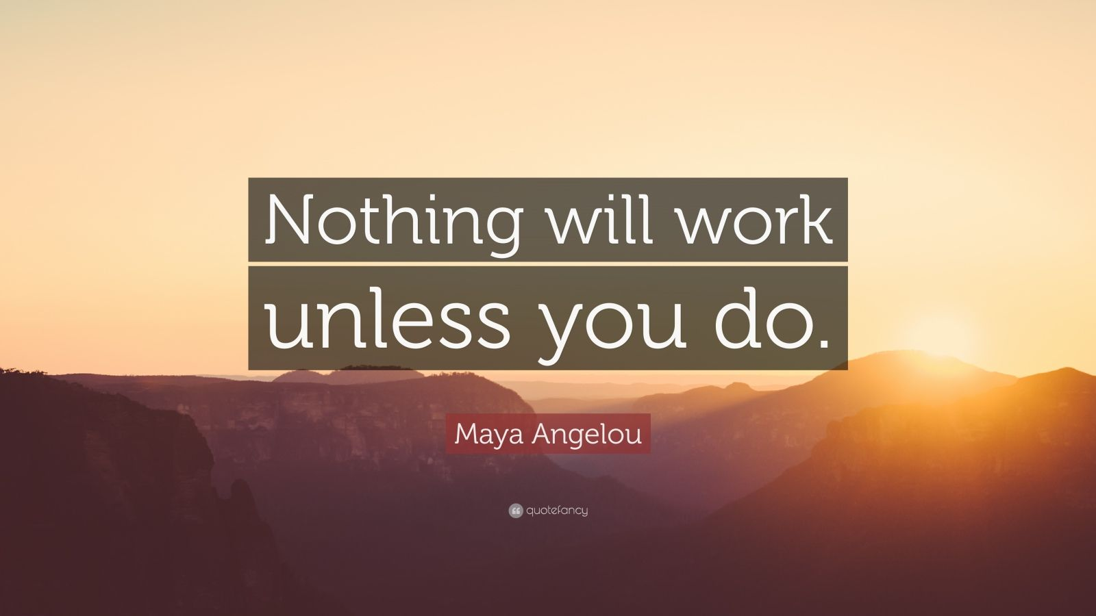 Fancy Quote Wallpaper Maya Angelou Quote Nothing Will Work Unless You Do 28