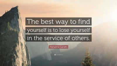"""Mahatma Gandhi Quote: """"The best way to find yourself is to lose yourself in the service of ..."""