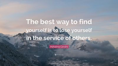 "Mahatma Gandhi Quote: ""The best way to find yourself is to lose yourself in the service of ..."
