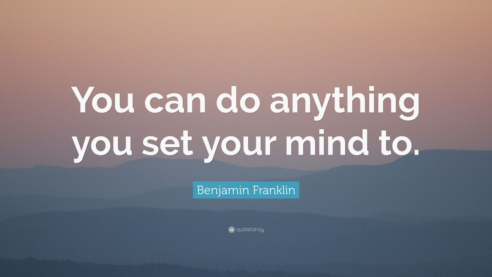 Benjamin Franklin Quotes Wallpaper Benjamin Franklin Quote You Can Do Anything You Set Your