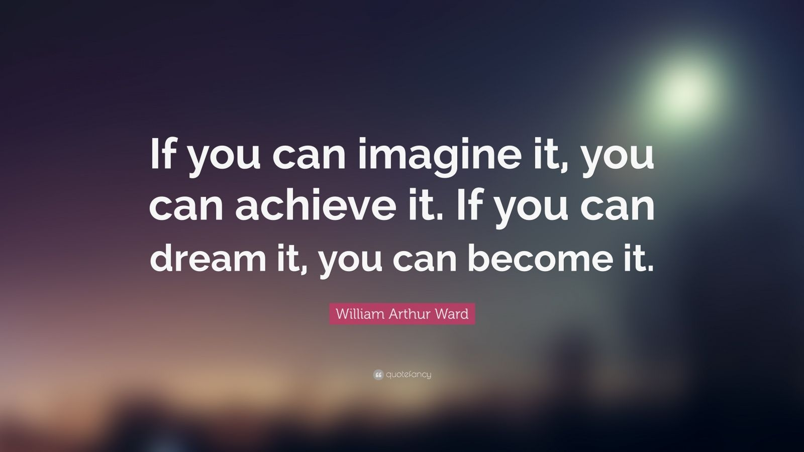 Achieve Quotes Wallpaper William Arthur Ward Quote If You Can Imagine It You Can