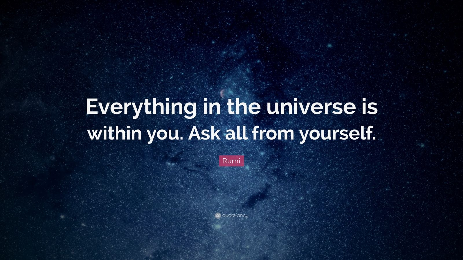 Zen Quote Wallpapers Rumi Quote Everything In The Universe Is Within You Ask