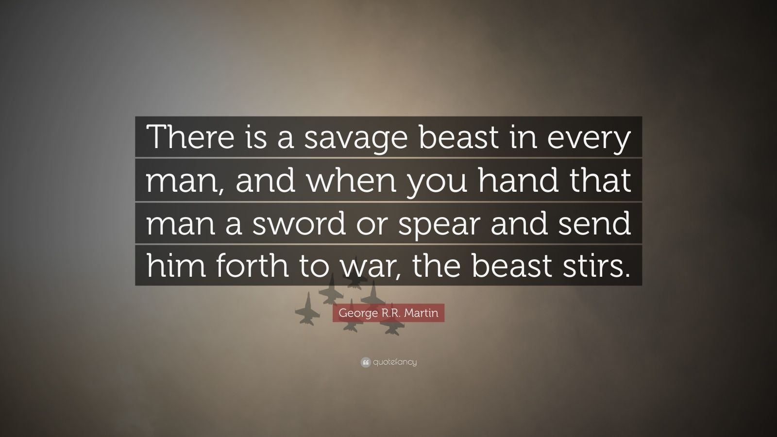Roald Dahl Quotes Wallpaper George R R Martin Quote There Is A Savage Beast In