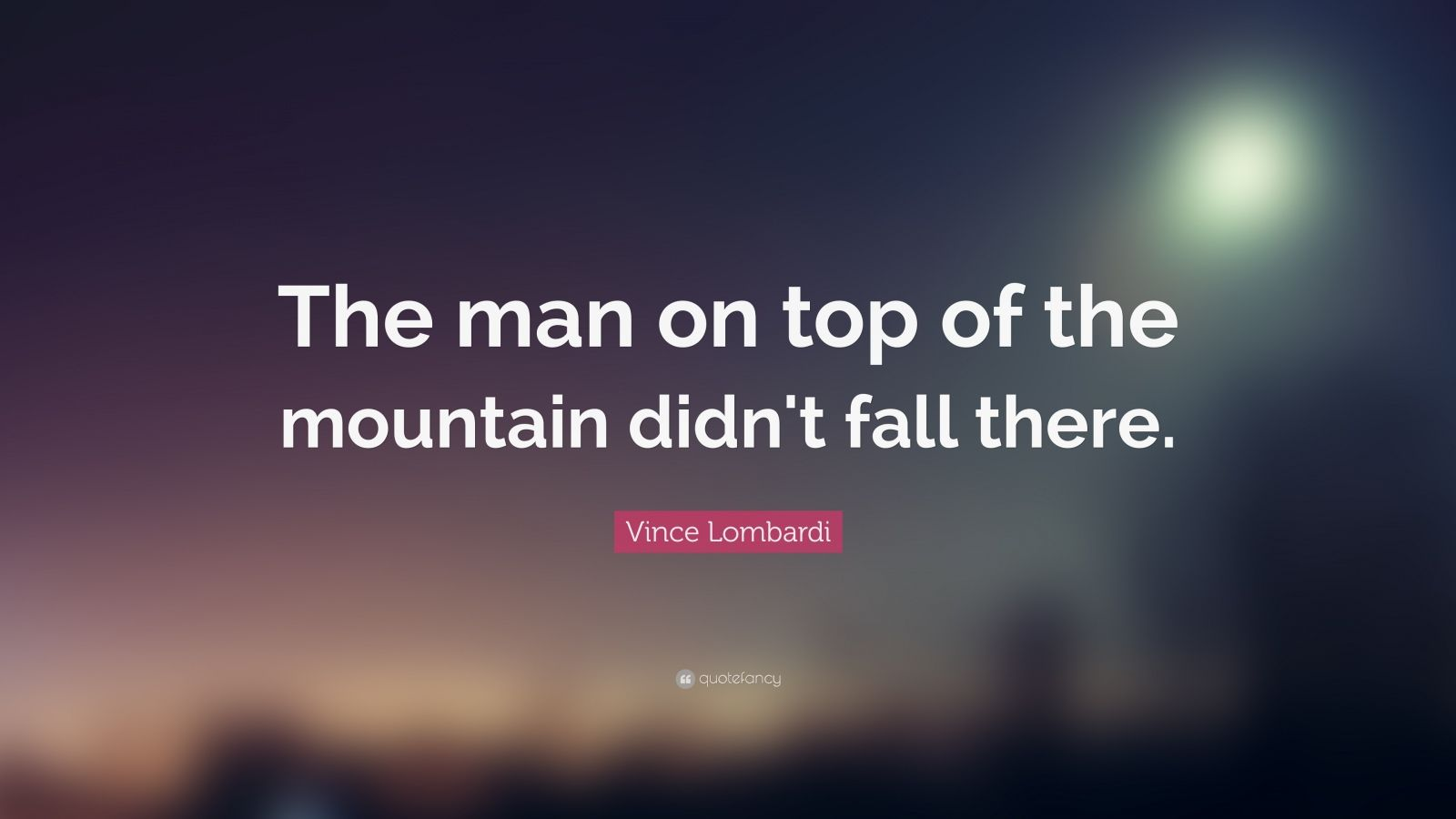 Fall Mountain Wallpaper Vince Lombardi Quote The Man On Top Of The Mountain Didn