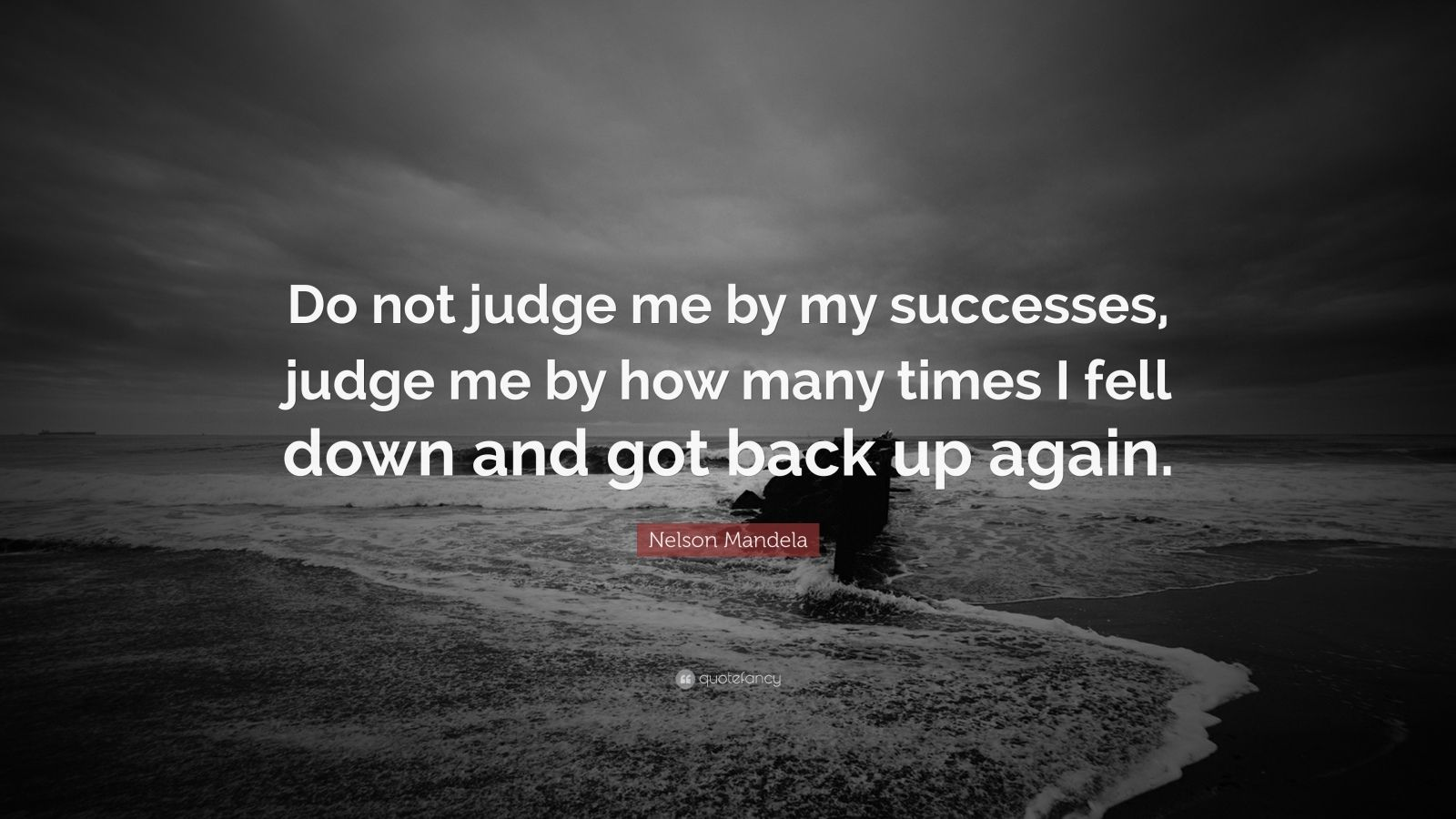 Got Quotes Wallpapers Nelson Mandela Quote Do Not Judge Me By My Successes