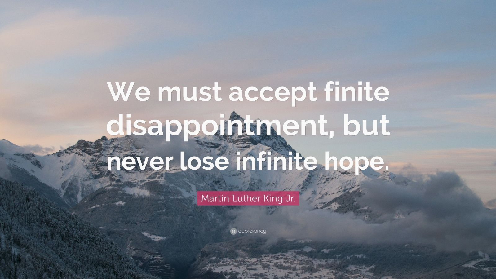 Never Lose Hope Quotes Wallpaper Martin Luther King Jr Quote We Must Accept Finite