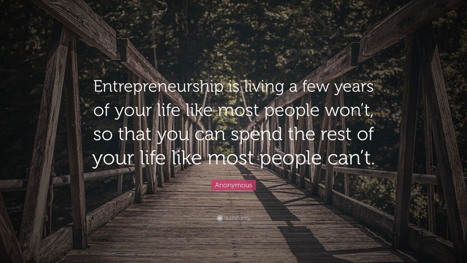 Motivational Life Quotes Wallpapers Anonymous Quote Entrepreneurship Is Living A Few Years