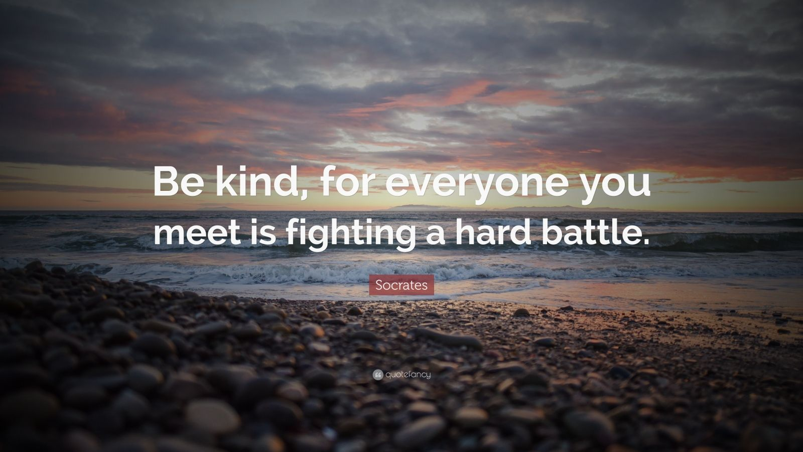 Robin Williams Quote Wallpapers Socrates Quote Be Kind For Everyone You Meet Is