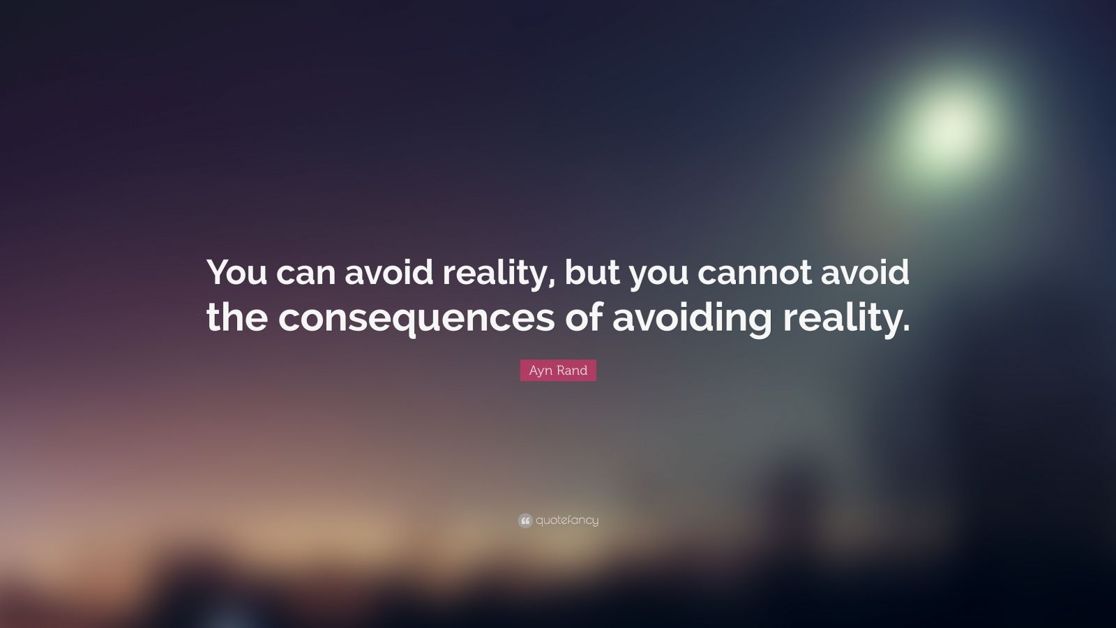 Wallpapers Philosophy Quotes Ayn Rand Quote You Can Avoid Reality But You Cannot