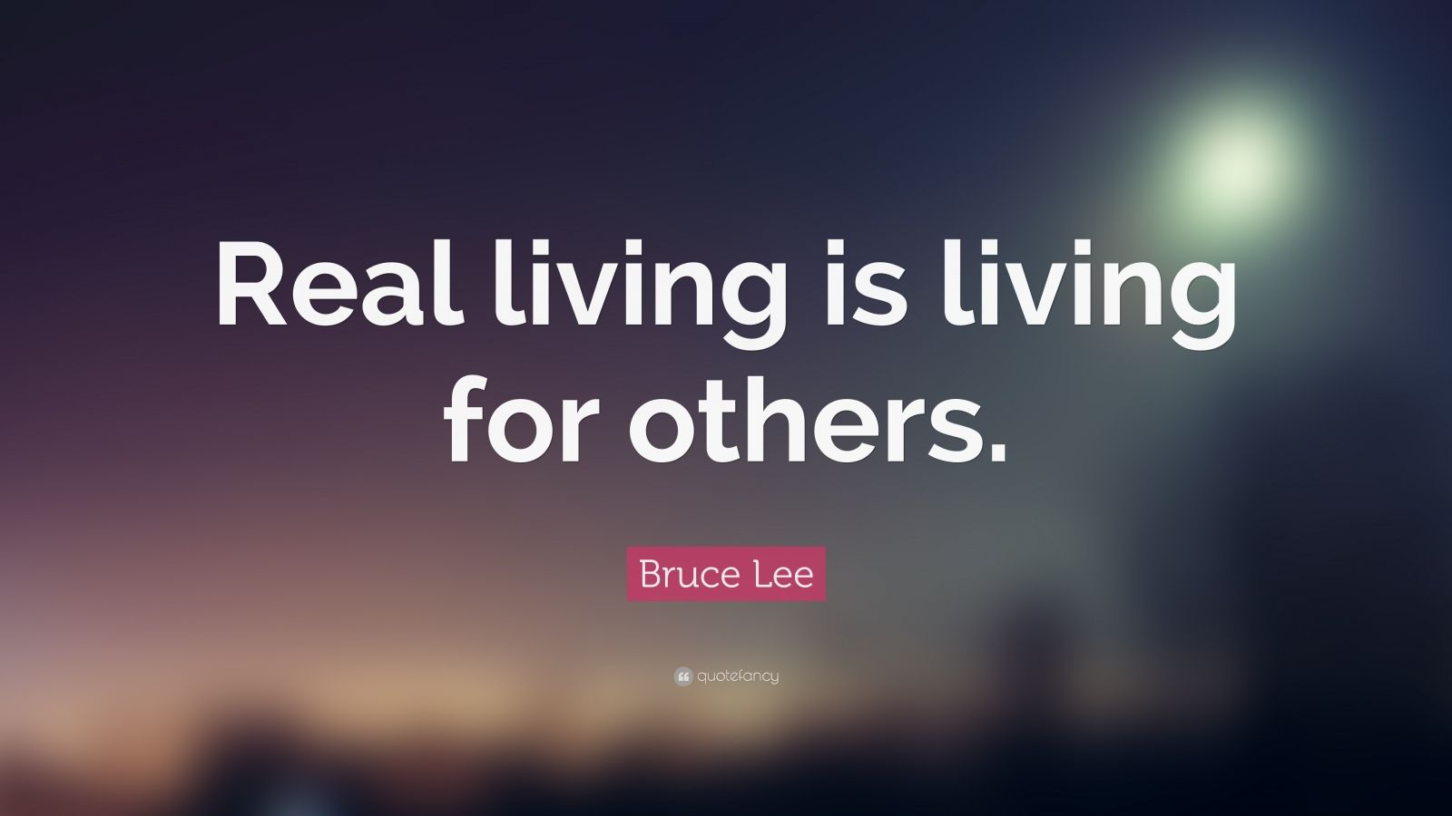 Napoleon Hill Quotes Wallpaper Bruce Lee Quote Real Living Is Living For Others 19