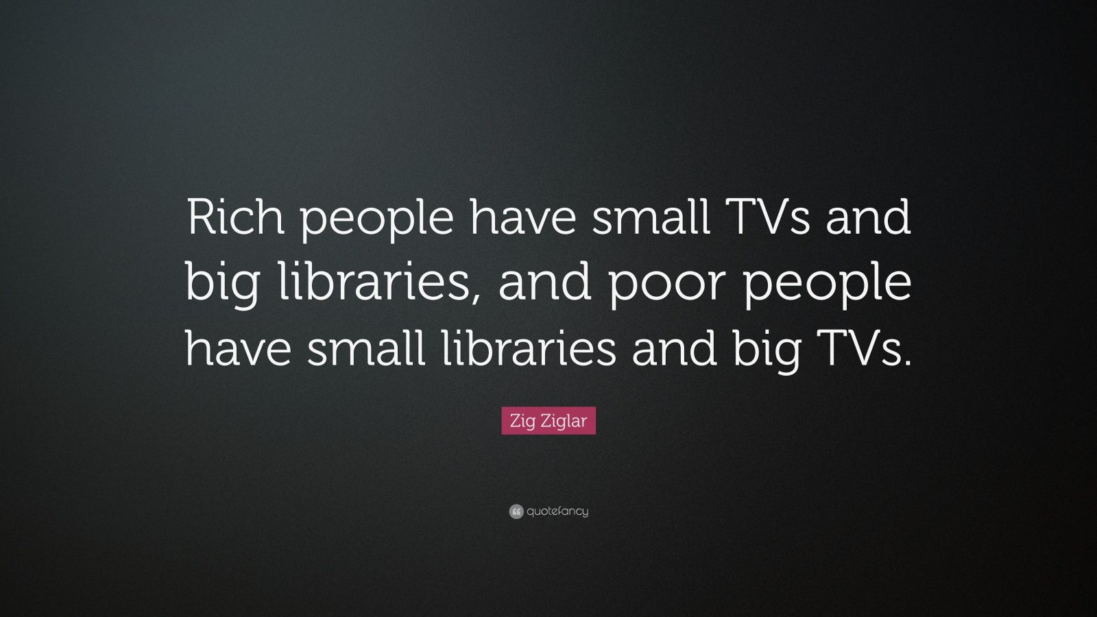 Sons Of Anarchy Quote Wallpaper Zig Ziglar Quote Rich People Have Small Tvs And Big