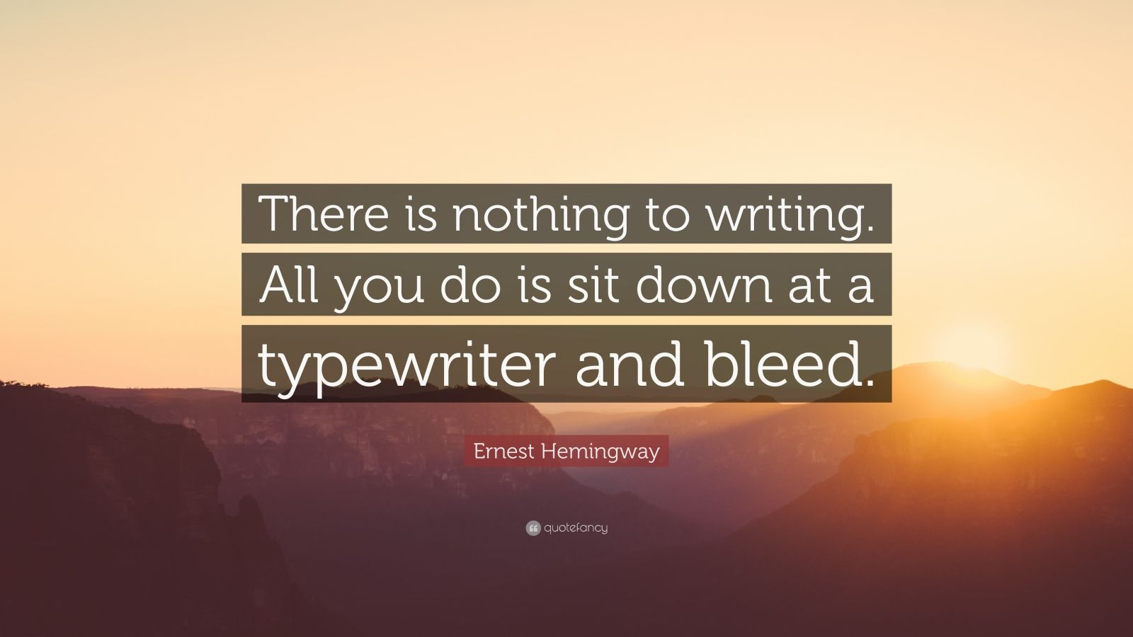 Ernest Hemingway Quote There Is Nothing To Writing All