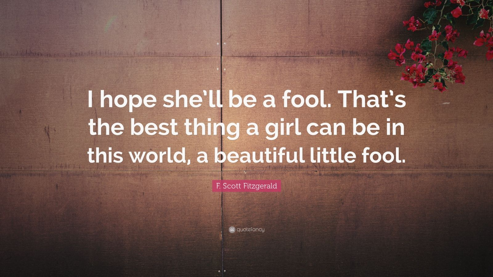 Great Gatsby Quote Wallpaper F Scott Fitzgerald Quote I Hope She Ll Be A Fool That