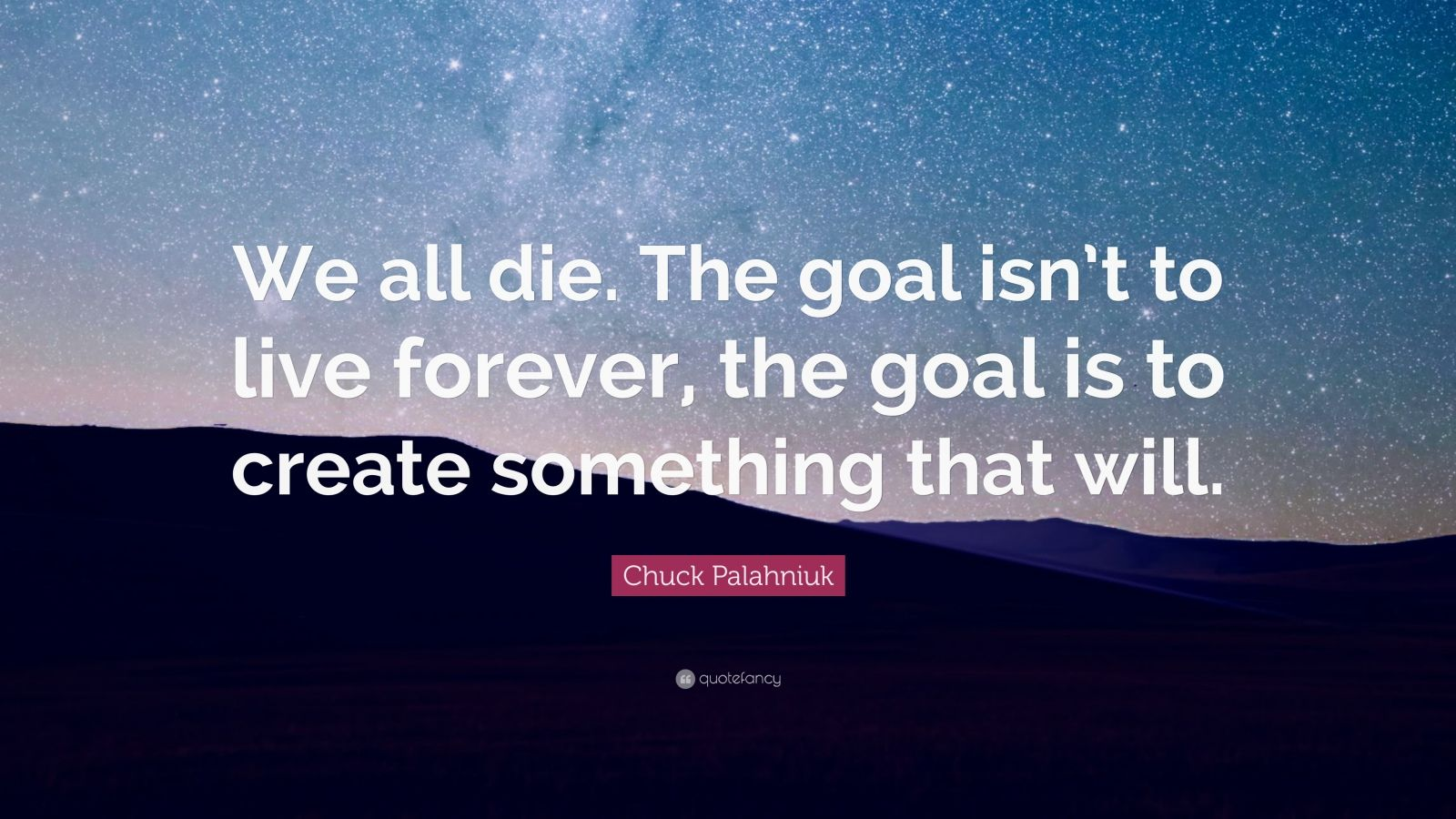 Friendship Forever Quotes Wallpaper Chuck Palahniuk Quote We All Die The Goal Isn T To Live