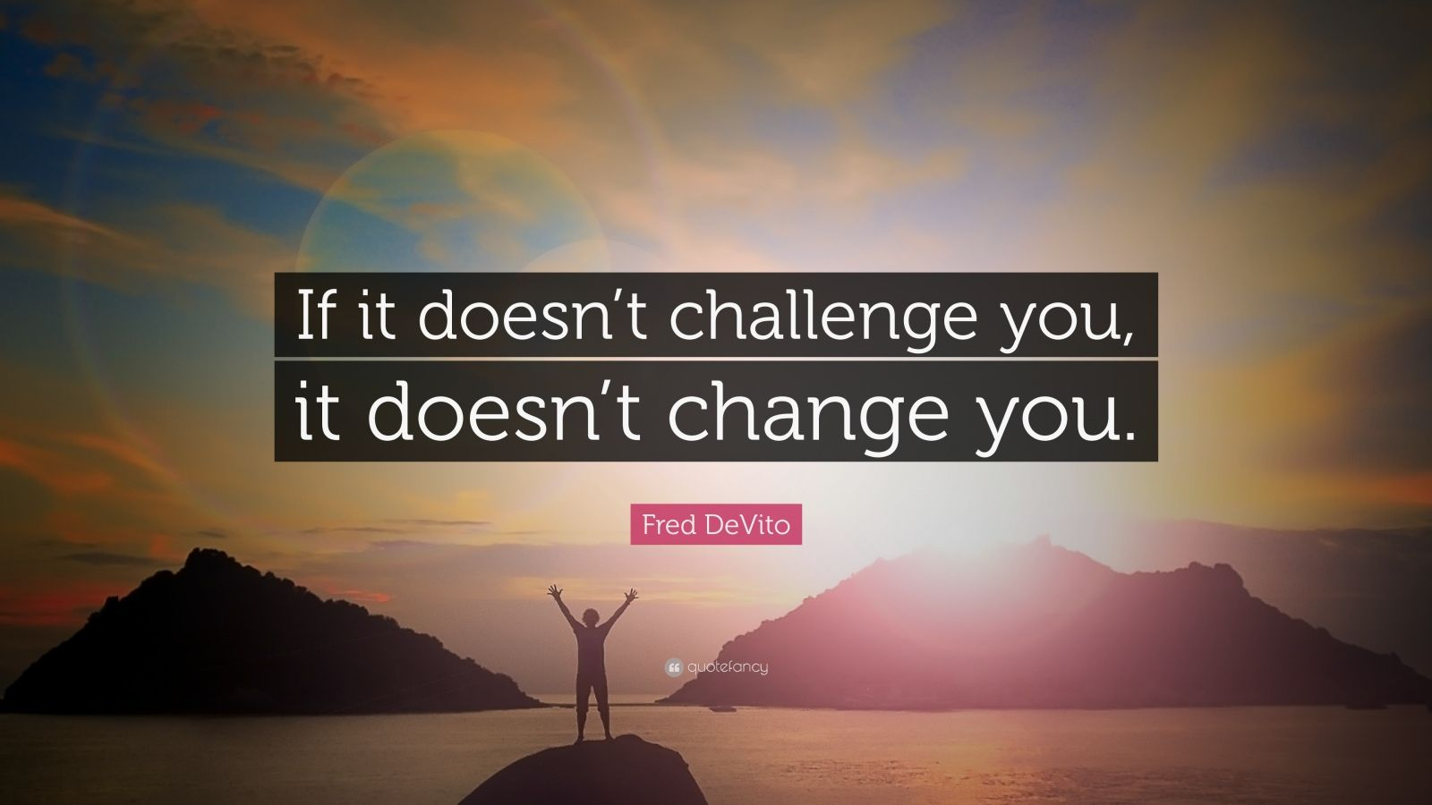 Inspirational Quotes About Life Wallpaper Fred Devito Quote If It Doesn T Challenge You It Doesn