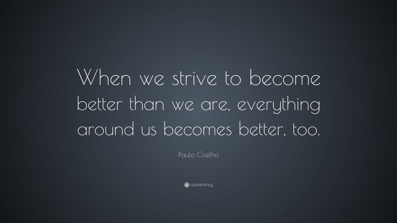 John Lennon Quotes Wallpaper Paulo Coelho Quote When We Strive To Become Better Than
