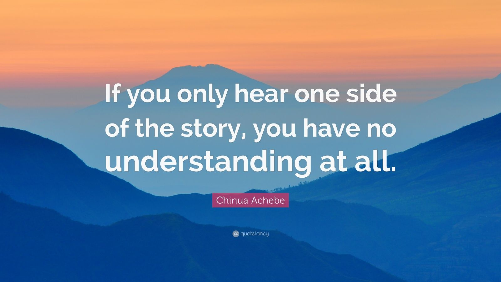 Thought Provoking Quotes Wallpapers Chinua Achebe Quote If You Only Hear One Side Of The