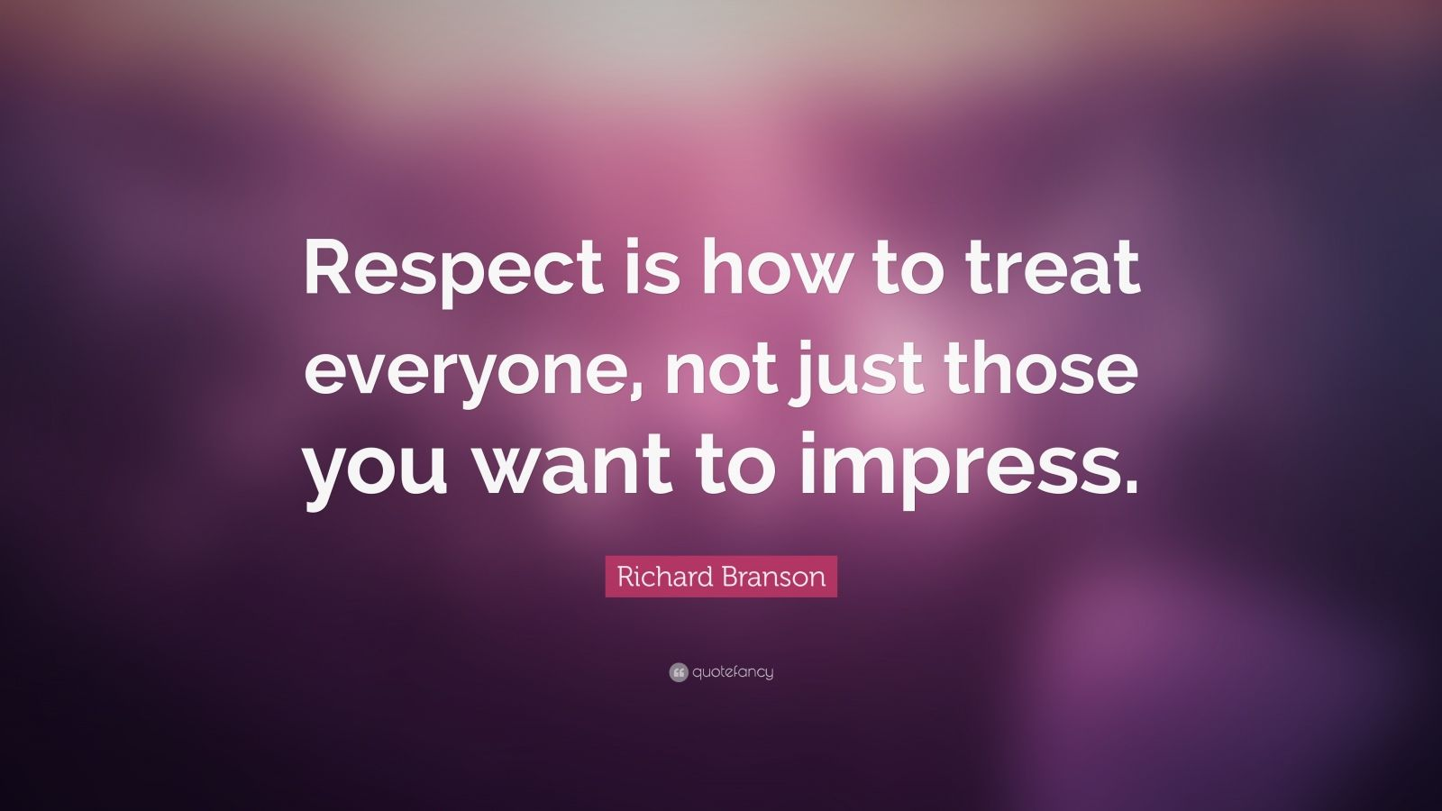 God Inspirational Quotes Wallpaper Richard Branson Quote Respect Is How To Treat Everyone