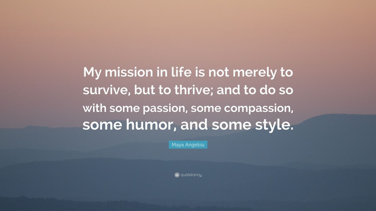 Rumi Quotes Wallpaper Maya Angelou Quote My Mission In Life Is Not Merely To