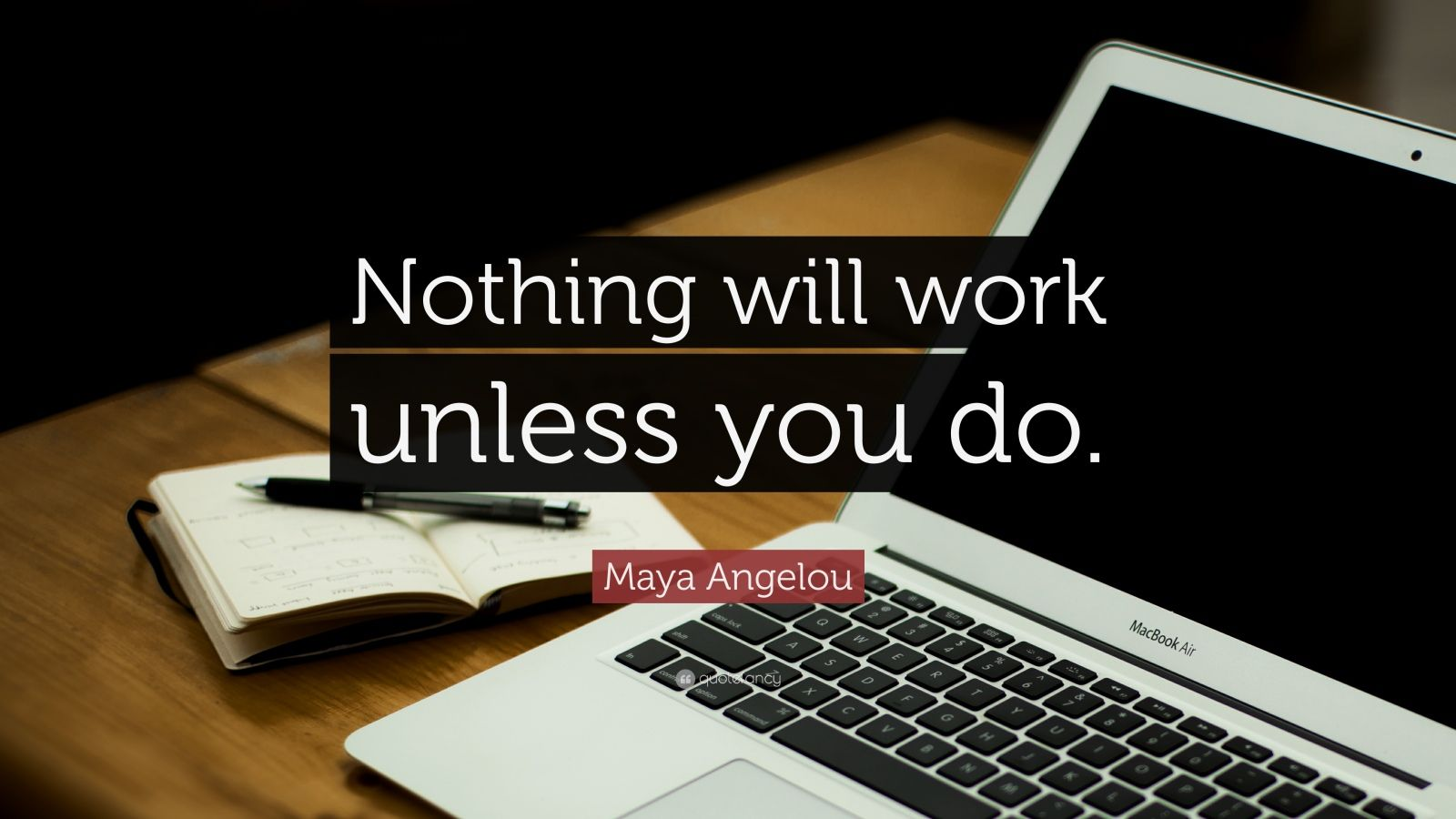 Inspirational Quotes Computer Wallpaper Maya Angelou Quote Nothing Will Work Unless You Do 28