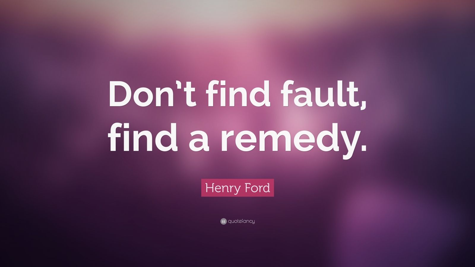 Inspirational Quotes About Life Wallpaper Henry Ford Quote Don T Find Fault Find A Remedy 24