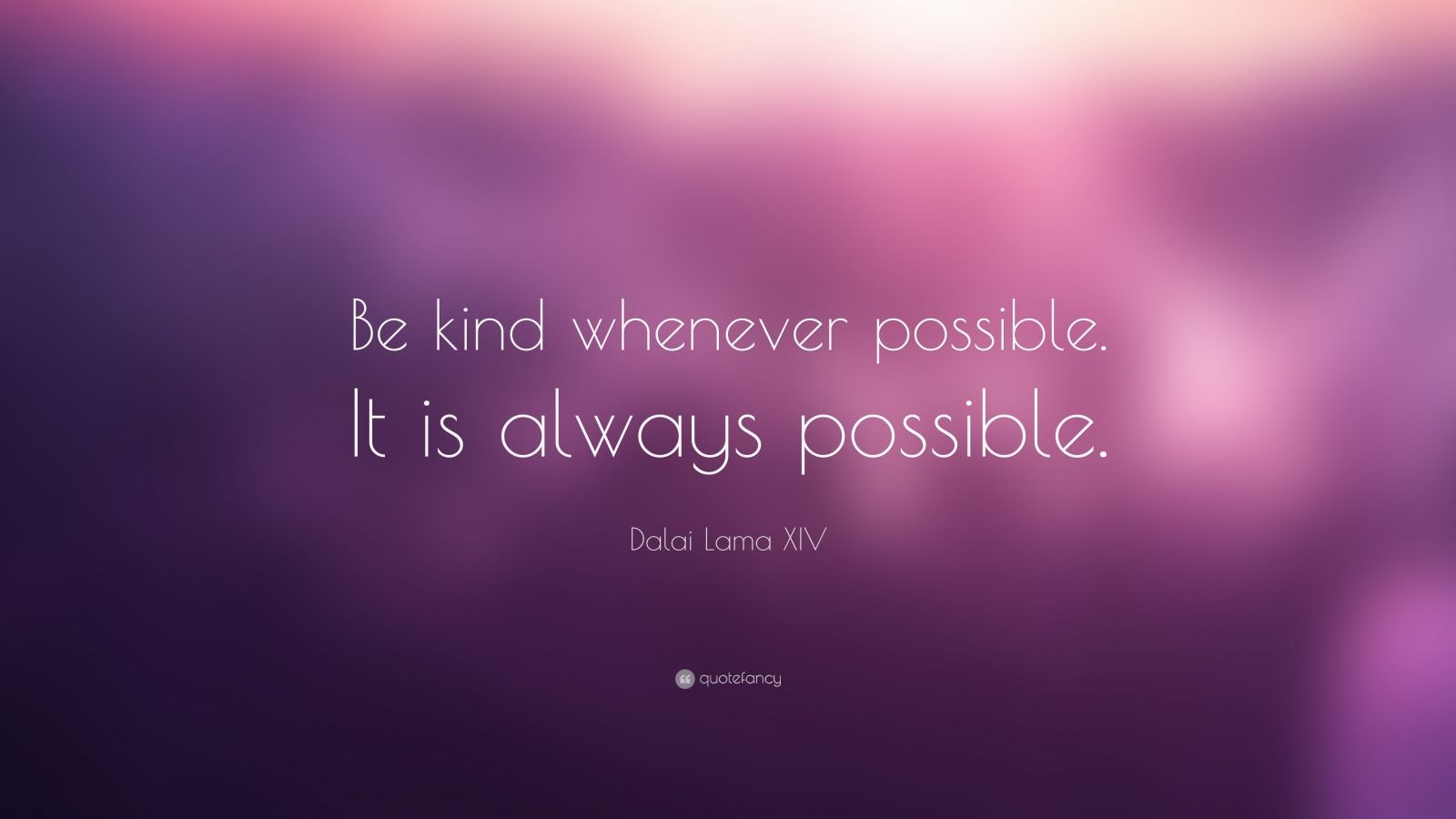 I Love Myself Quotes Wallpapers Dalai Lama Xiv Quote Be Kind Whenever Possible It Is