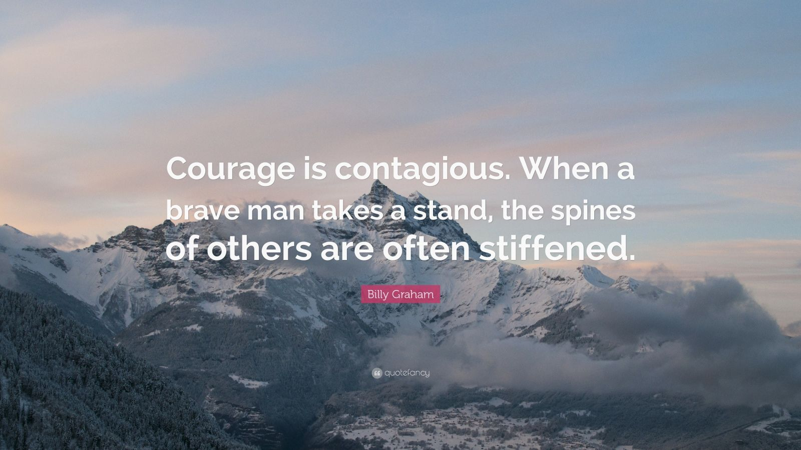 Nick Vujicic Quotes Wallpaper Billy Graham Quote Courage Is Contagious When A Brave