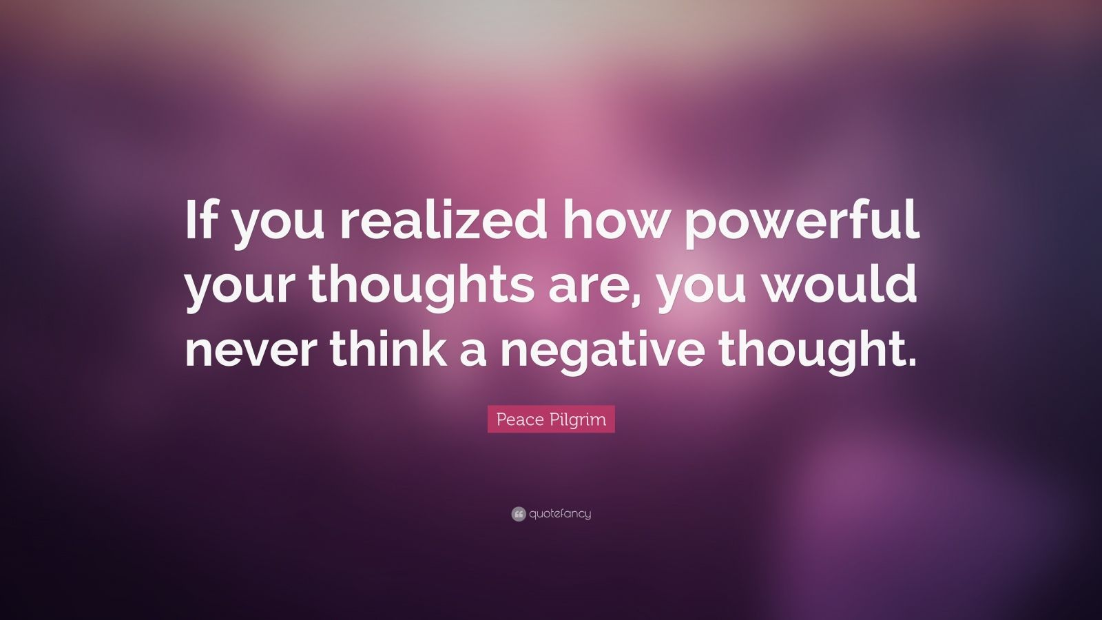 Thoughts Quotes Wallpaper Peace Pilgrim Quote If You Realized How Powerful Your