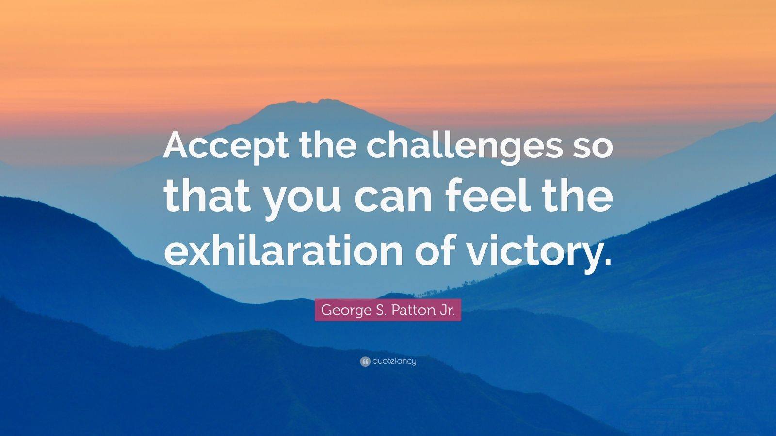 Inspirational Quotes On Life Challenges Wallpapers George S Patton Jr Quote Accept The Challenges So That