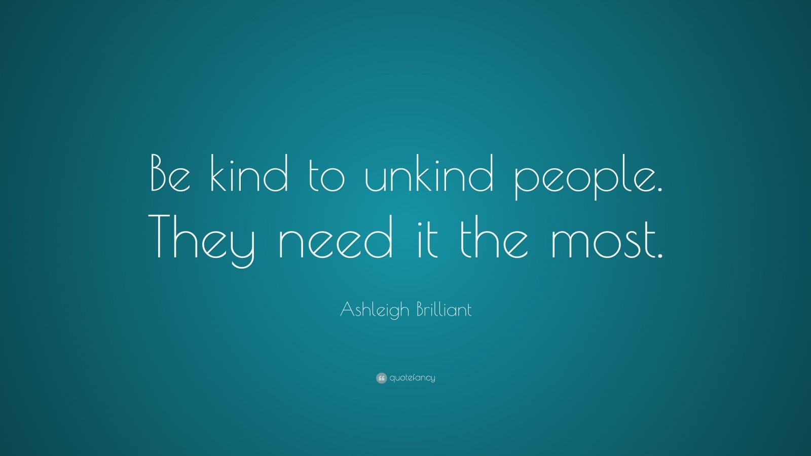 Sarcastic Wallpaper Quotes Ashleigh Brilliant Quote Be Kind To Unkind People They