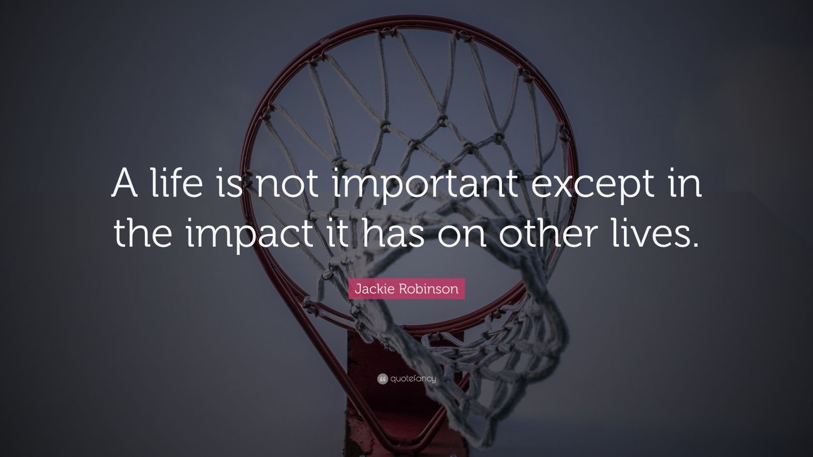 Motivational Wallpaper Quotes Kobe Jackie Robinson Quote A Life Is Not Important Except In