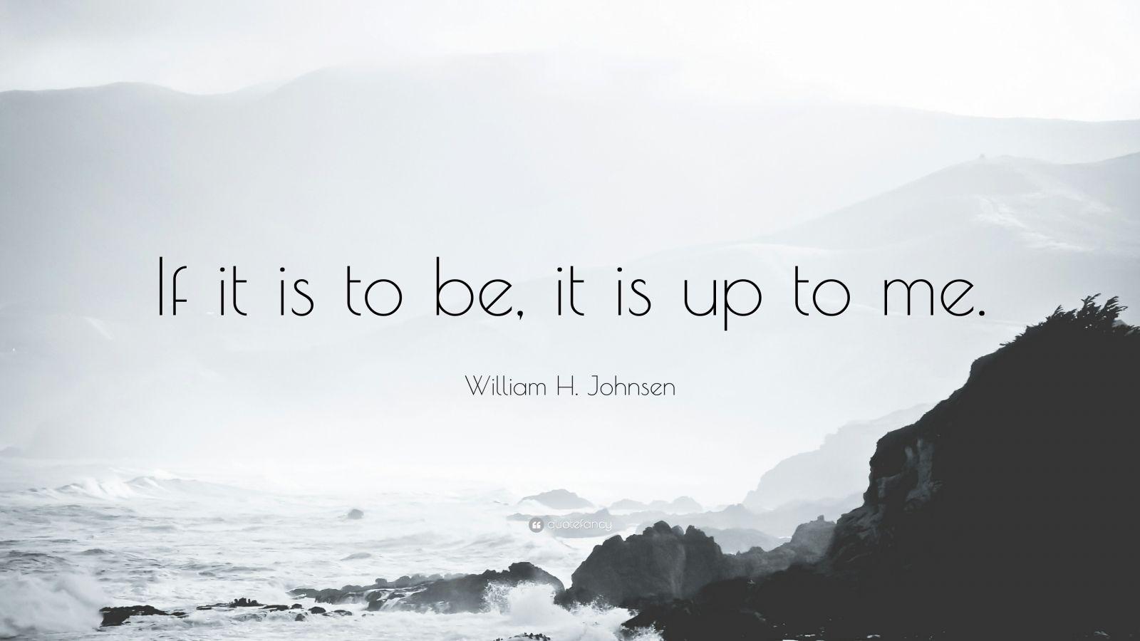 Steve Jobs Motivational Quotes Wallpaper William H Johnsen Quote If It Is To Be It Is Up To Me