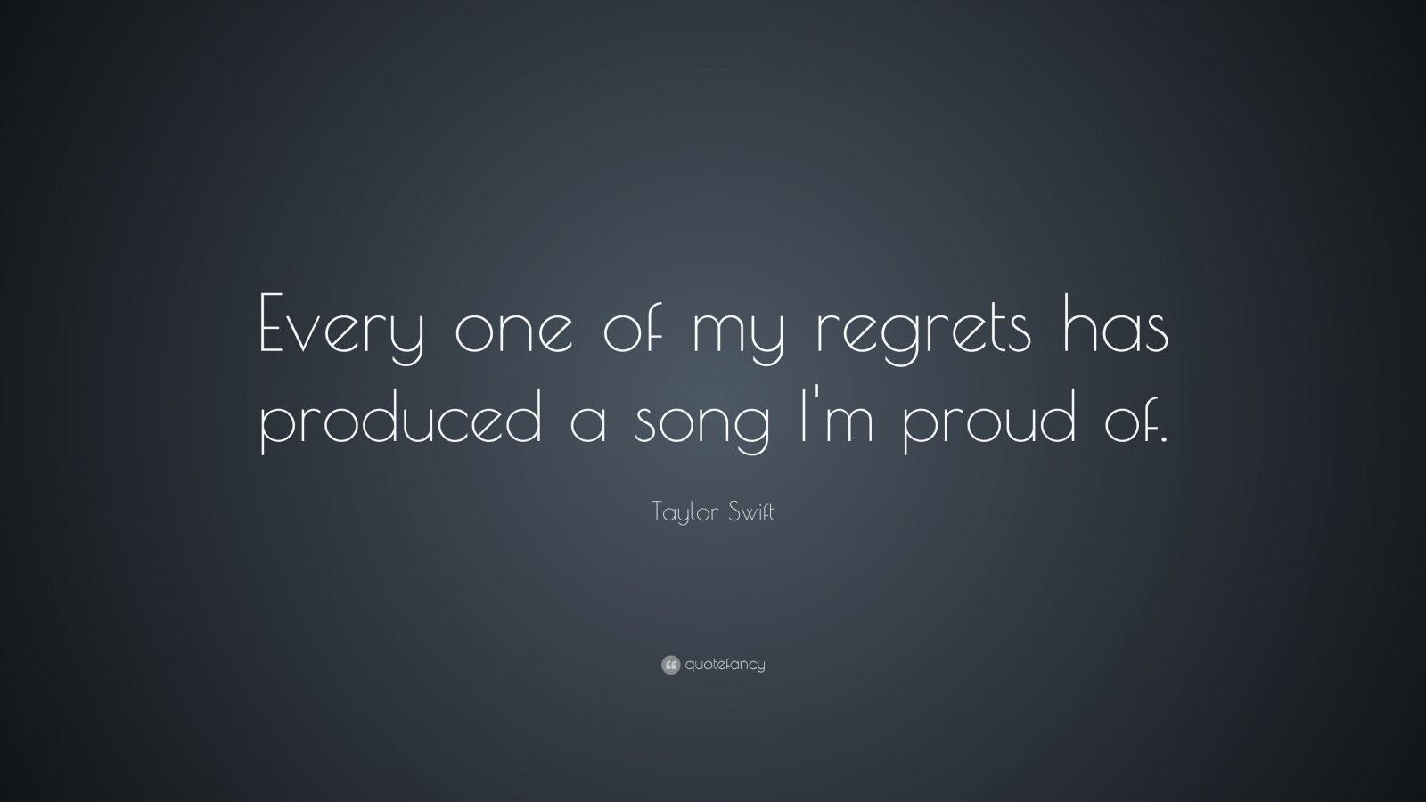 Khalil Gibran Quote Desktop Wallpaper Taylor Swift Quote Every One Of My Regrets Has Produced