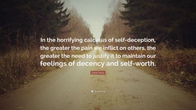 """Carol Tavris Quote: """"In the horrifying calculus of self-deception, the greater the pain we ..."""