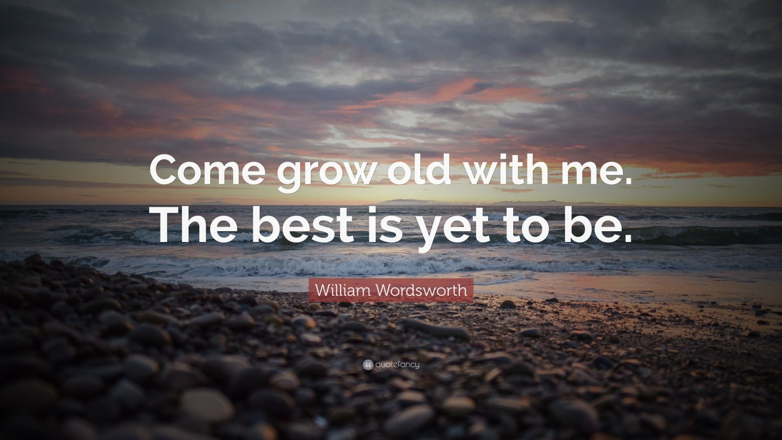 Inspiring Relationship Quotes Wallpaper William Wordsworth Quote Come Grow Old With Me The Best