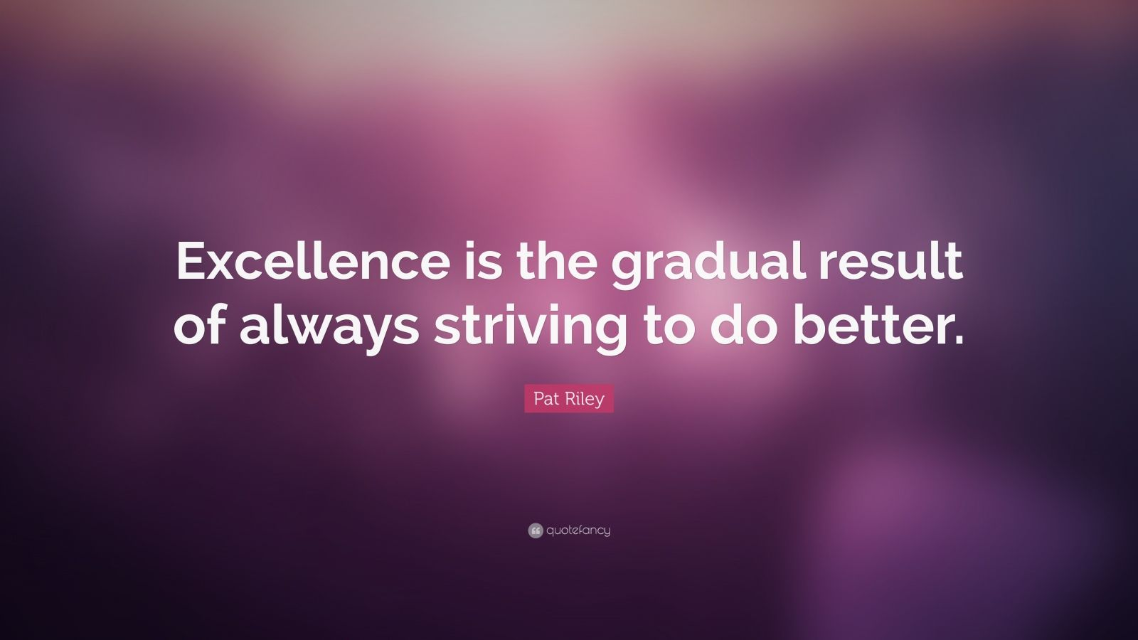 Steve Jobs Motivational Quotes Wallpaper Pat Riley Quote Excellence Is The Gradual Result Of