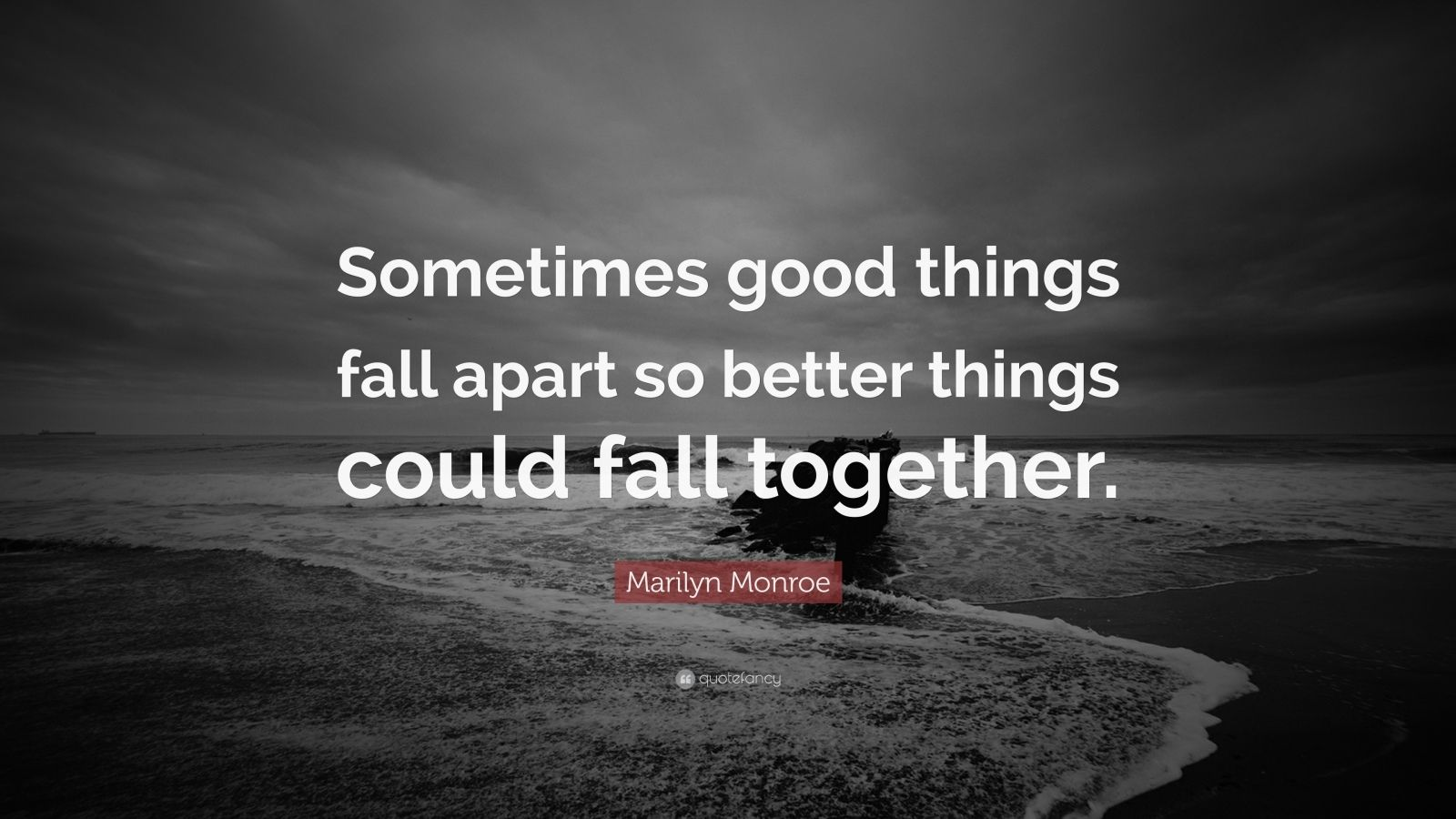 Don T Fall In Love Wallpaper Marilyn Monroe Quote Sometimes Good Things Fall Apart So