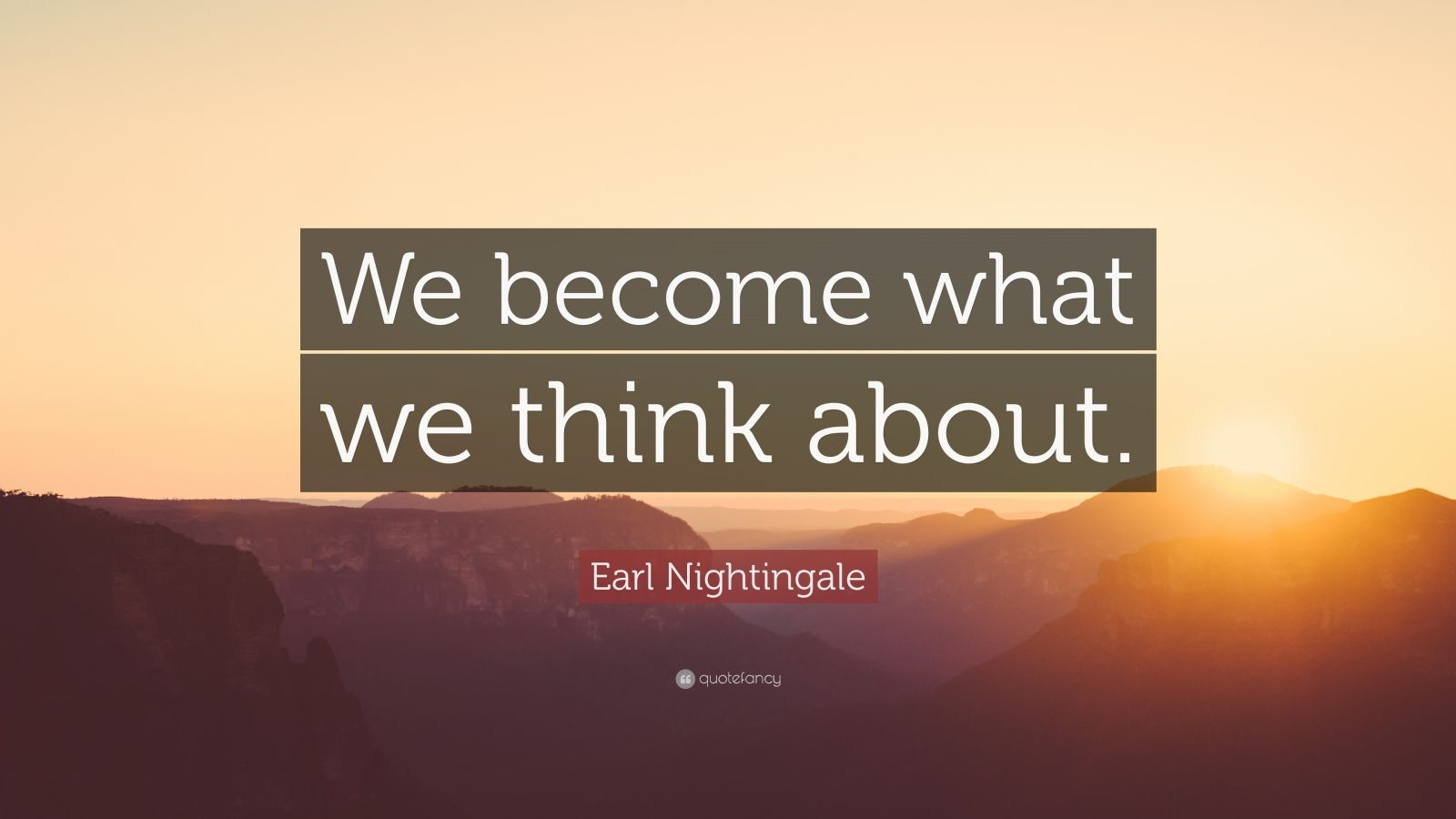 Friendship Quotes With Wallpapers Earl Nightingale Quote We Become What We Think About