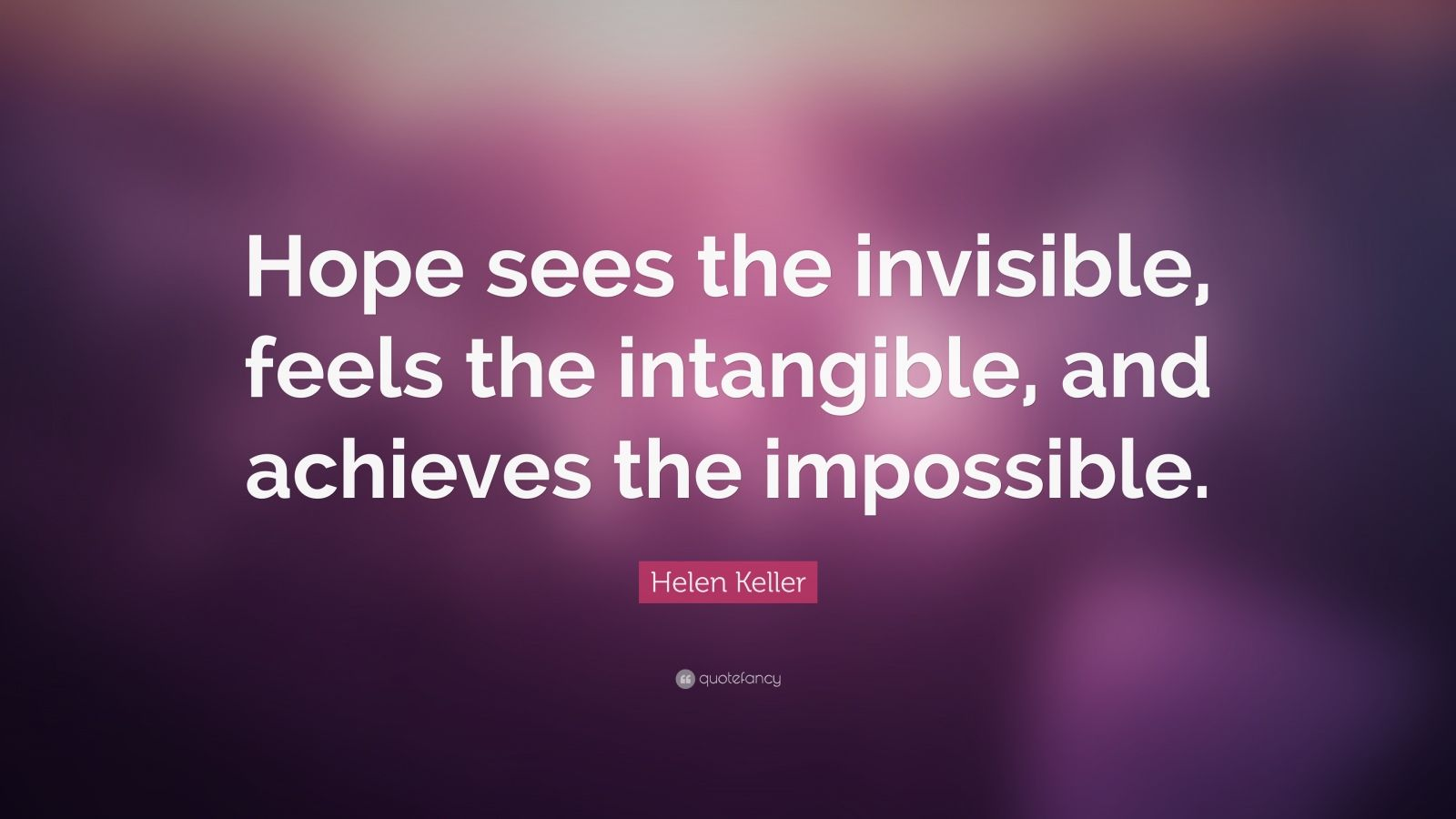Motivational Life Quotes Wallpapers Helen Keller Quote Hope Sees The Invisible Feels The