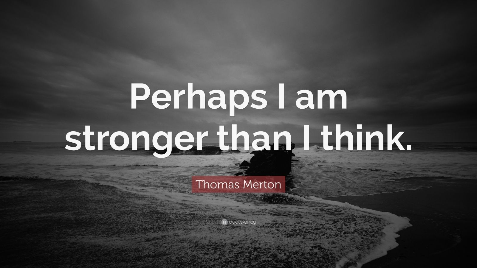 Theodore Roosevelt Wallpaper Quote Thomas Merton Quote Perhaps I Am Stronger Than I Think