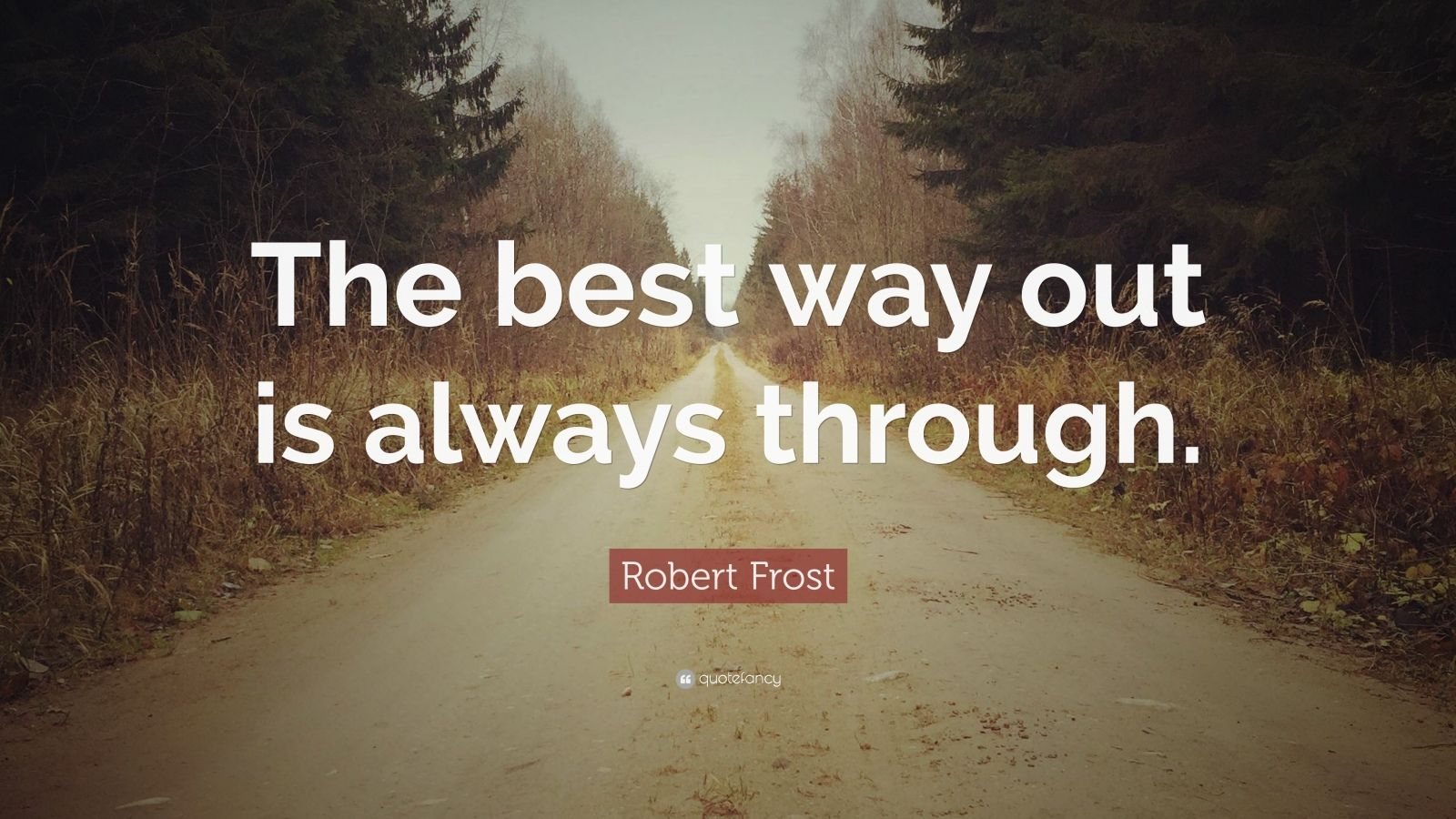 Persistence Quotes Wallpapers Robert Frost Quote The Best Way Out Is Always Through